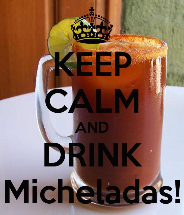 KEEP CALM AND DRINK Micheladas!