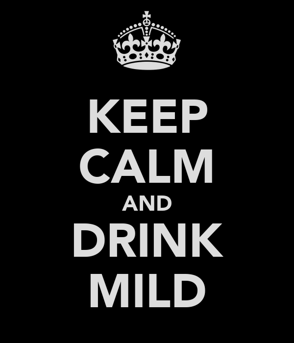 KEEP CALM AND DRINK MILD