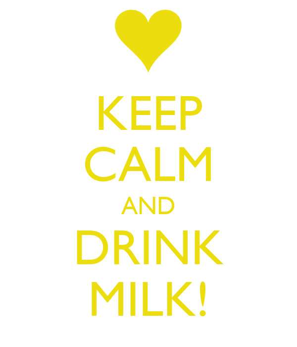 KEEP CALM AND DRINK MILK!