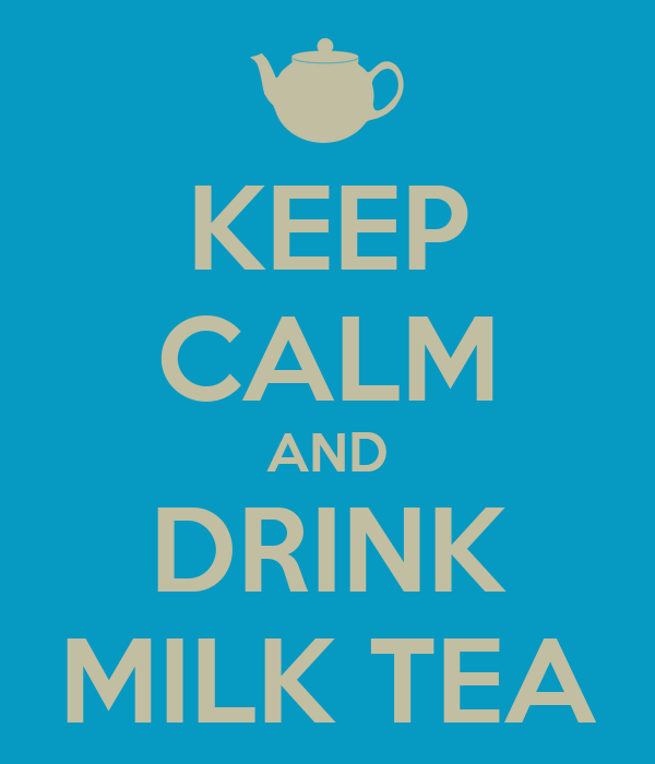 KEEP CALM AND DRINK MILK TEA