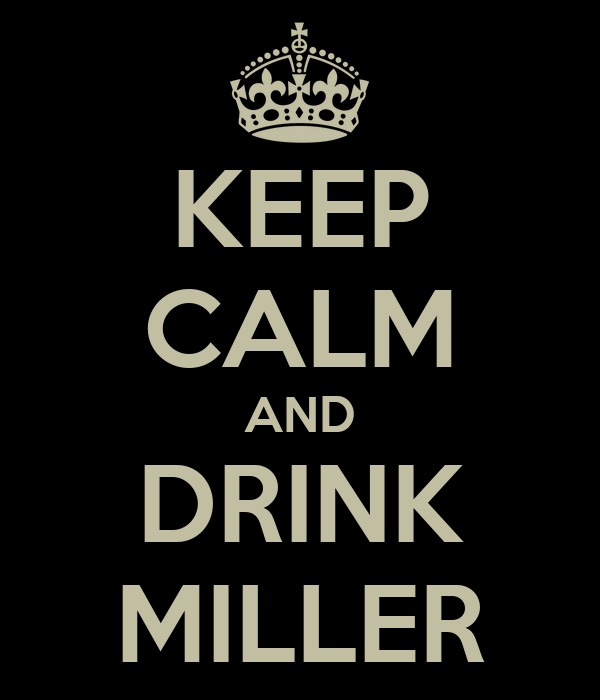 KEEP CALM AND DRINK MILLER
