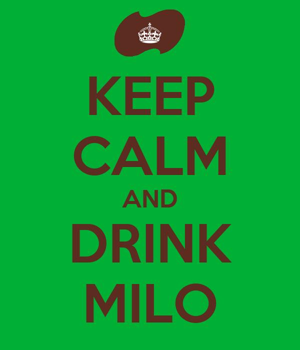 KEEP CALM AND DRINK MILO