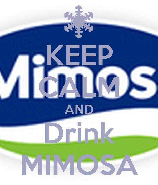 KEEP CALM AND Drink MIMOSA