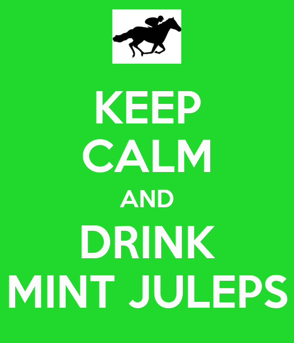 KEEP CALM AND DRINK MINT JULEPS