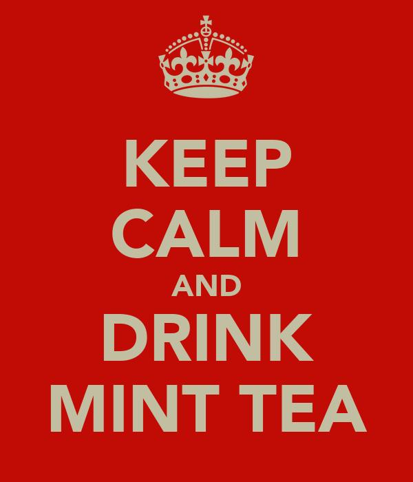 KEEP CALM AND DRINK MINT TEA