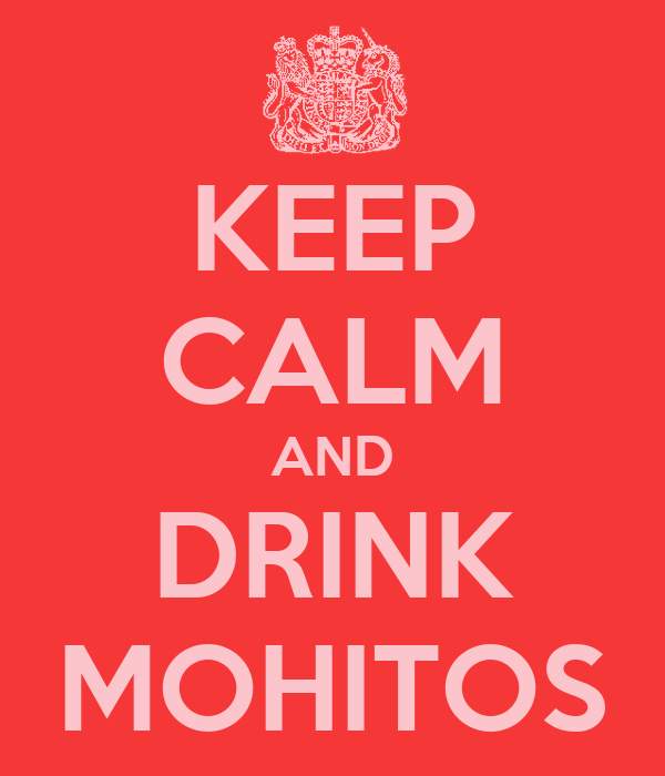 KEEP CALM AND DRINK MOHITOS