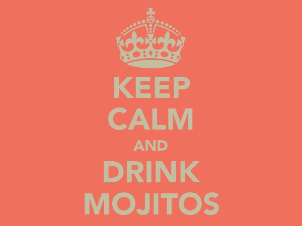 KEEP CALM AND DRINK MOJITOS