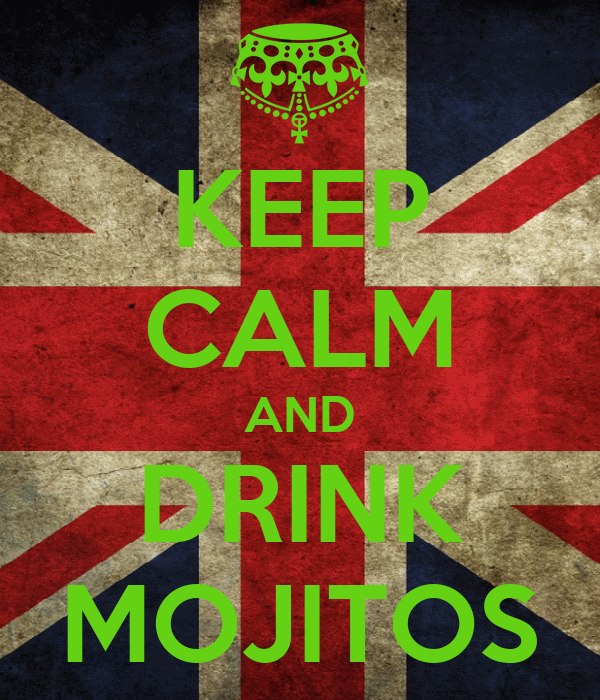 KEEP CALM AND DRINK MOJITOS