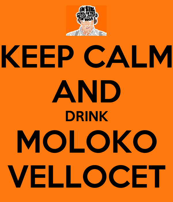 KEEP CALM AND DRINK MOLOKO VELLOCET