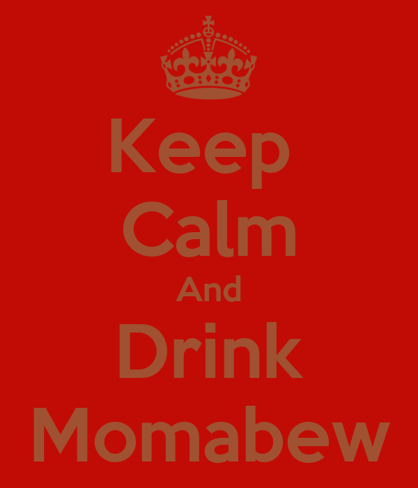 Keep  Calm And Drink Momabew