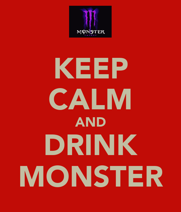 KEEP CALM AND DRINK MONSTER