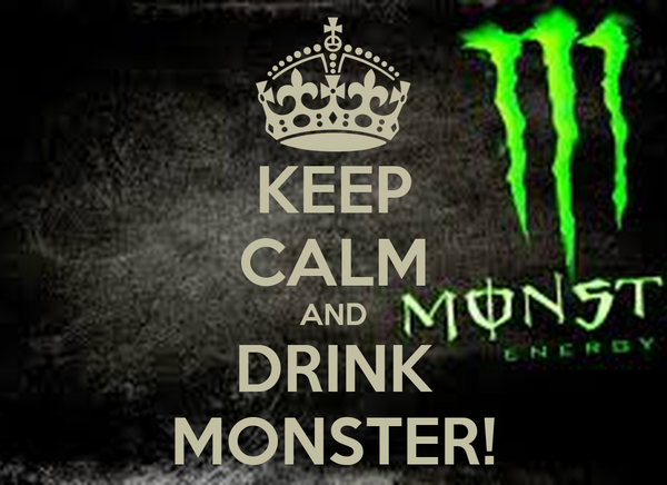 KEEP CALM AND DRINK MONSTER!