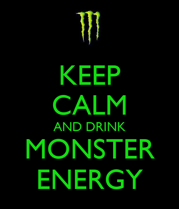KEEP CALM AND DRINK MONSTER ENERGY