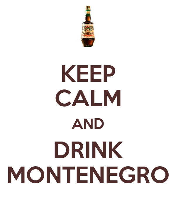 KEEP CALM AND DRINK MONTENEGRO