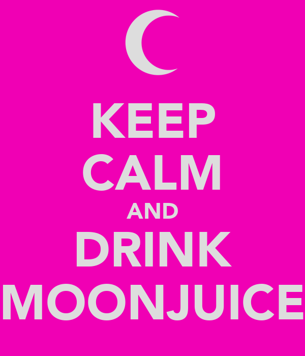 KEEP CALM AND DRINK MOONJUICE