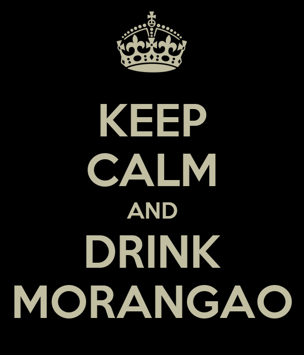 KEEP CALM AND DRINK MORANGAO