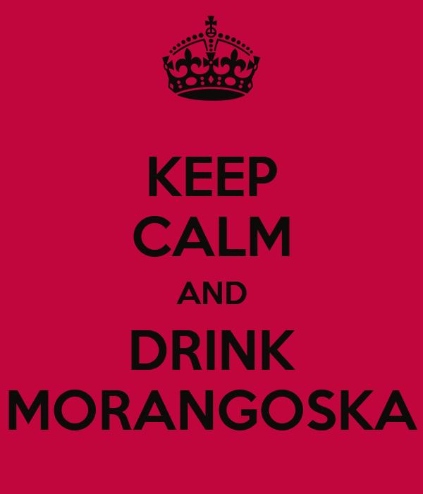 KEEP CALM AND DRINK MORANGOSKA