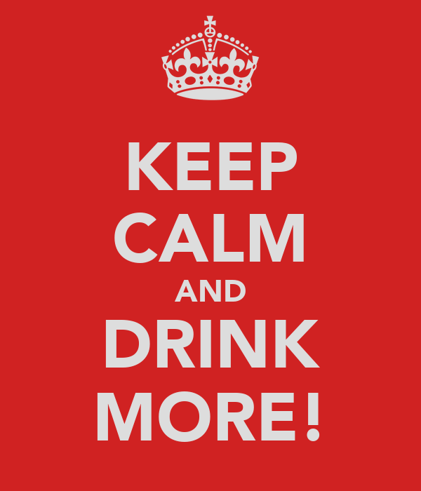KEEP CALM AND DRINK MORE!