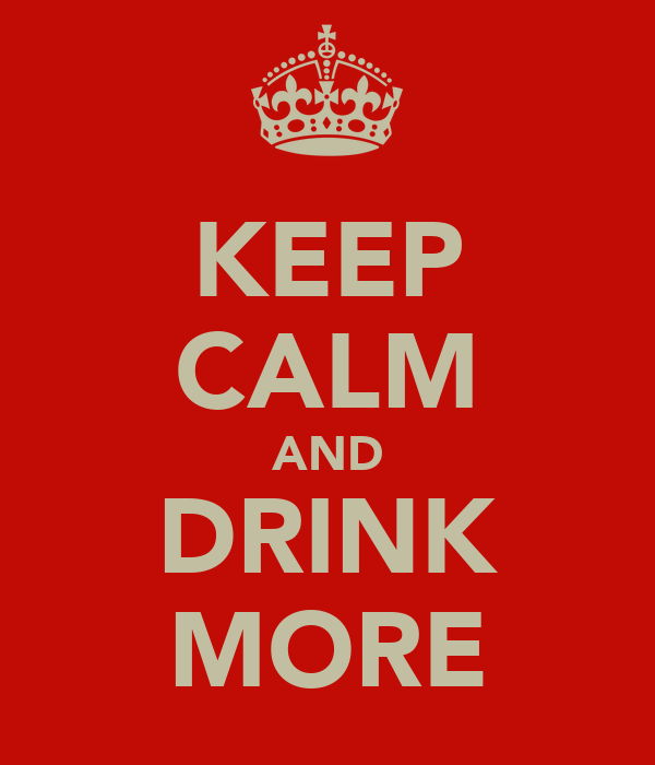 KEEP CALM AND DRINK MORE