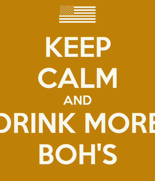 KEEP CALM AND DRINK MORE BOH'S