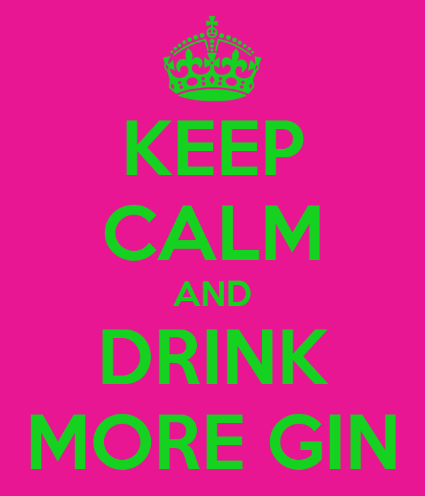 KEEP CALM AND DRINK MORE GIN