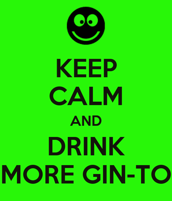 KEEP CALM AND DRINK MORE GIN-TO