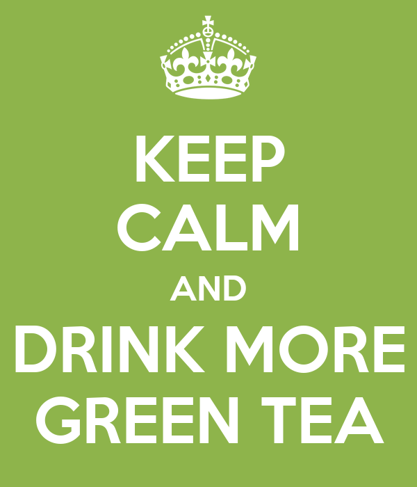 KEEP CALM AND DRINK MORE GREEN TEA