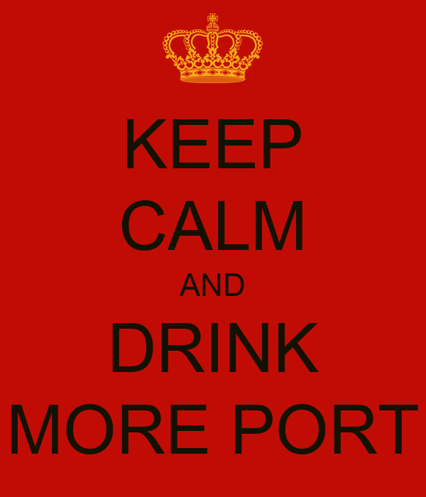 KEEP CALM AND DRINK MORE PORT