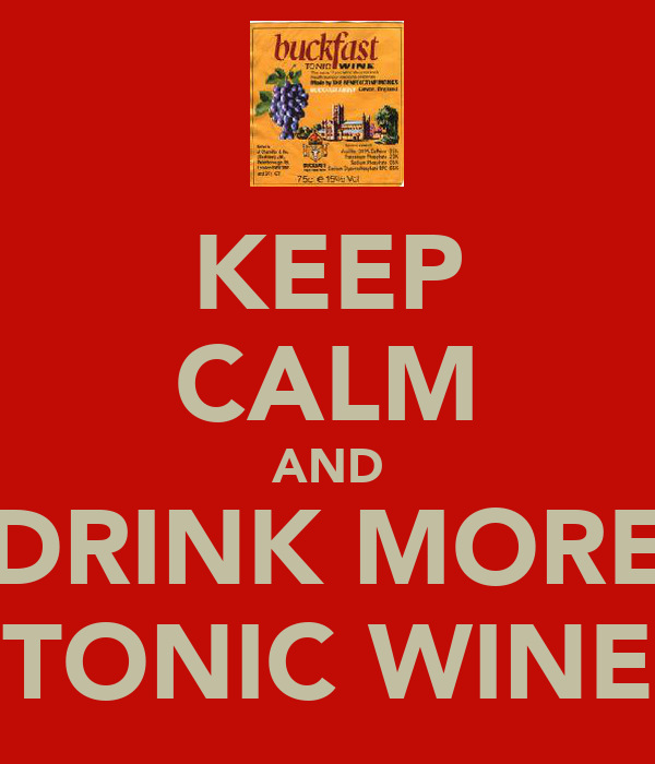 KEEP CALM AND DRINK MORE TONIC WINE