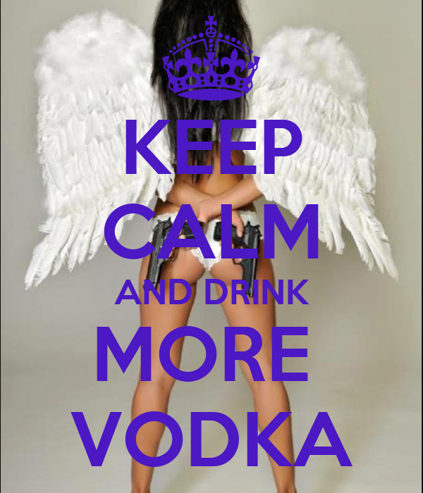 KEEP CALM AND DRINK MORE  VODKA