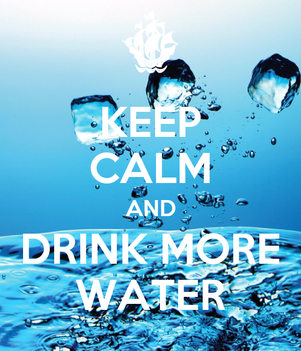 KEEP CALM AND DRINK MORE WATER