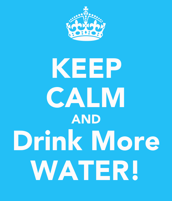 KEEP CALM AND Drink More WATER!