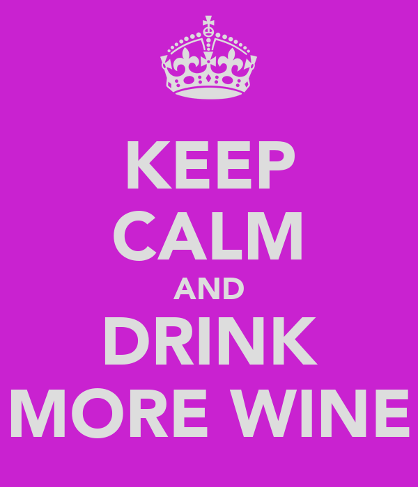 KEEP CALM AND DRINK MORE WINE