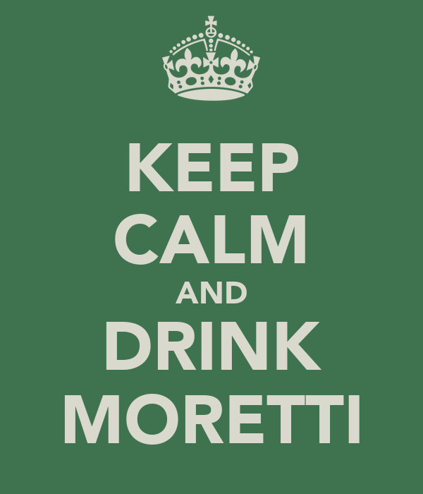 KEEP CALM AND DRINK MORETTI