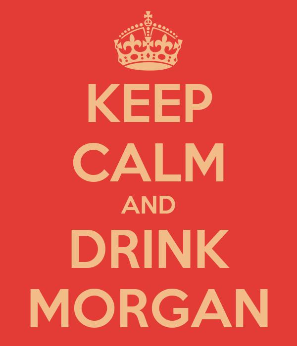KEEP CALM AND DRINK MORGAN
