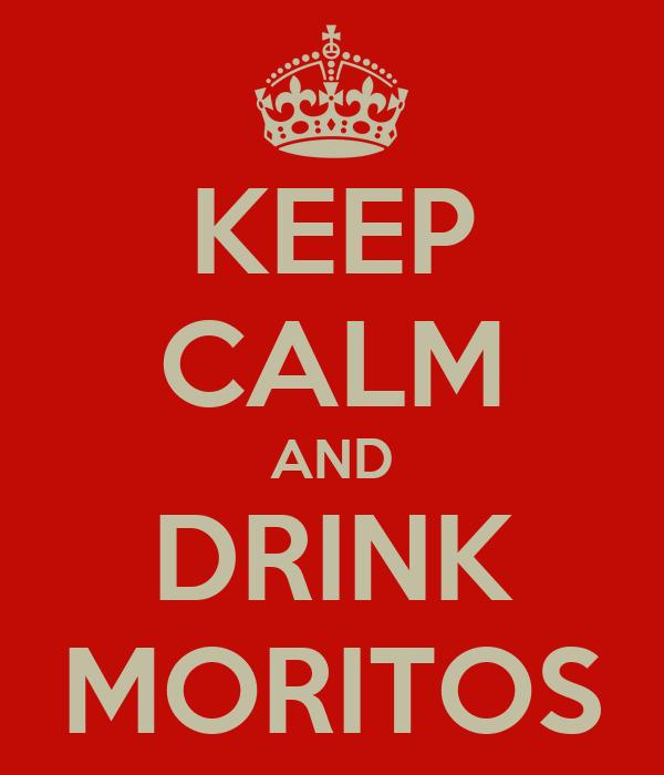KEEP CALM AND DRINK MORITOS
