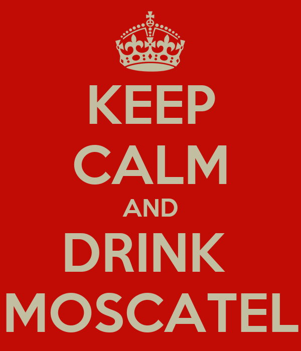 KEEP CALM AND DRINK  MOSCATEL