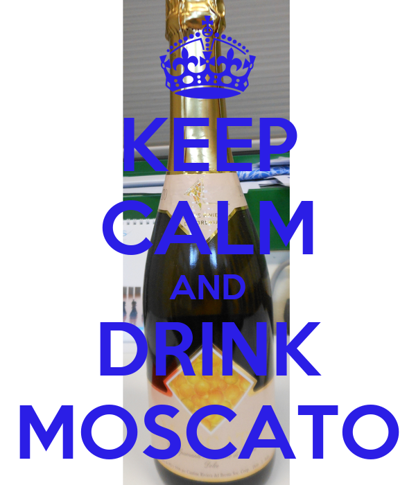 KEEP CALM AND DRINK MOSCATO