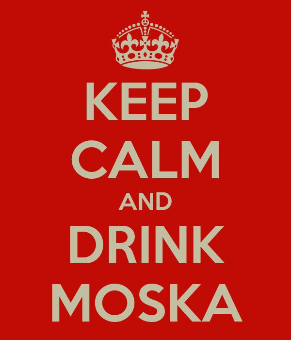 KEEP CALM AND DRINK MOSKA