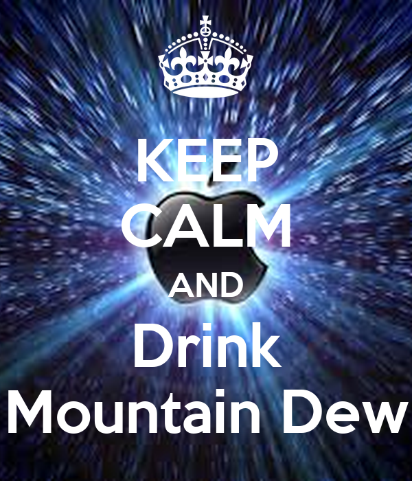 KEEP CALM AND Drink Mountain Dew