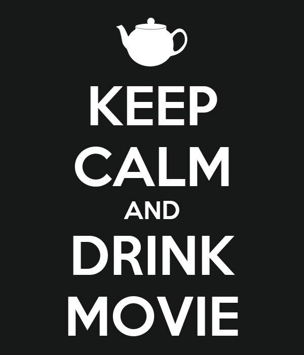 KEEP CALM AND DRINK MOVIE