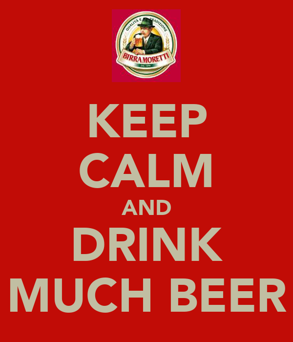 KEEP CALM AND DRINK MUCH BEER