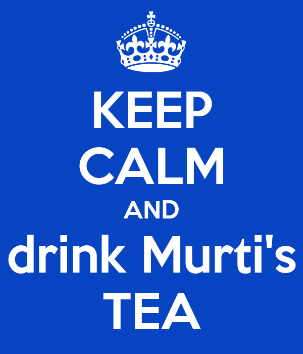 KEEP CALM AND drink Murti's TEA