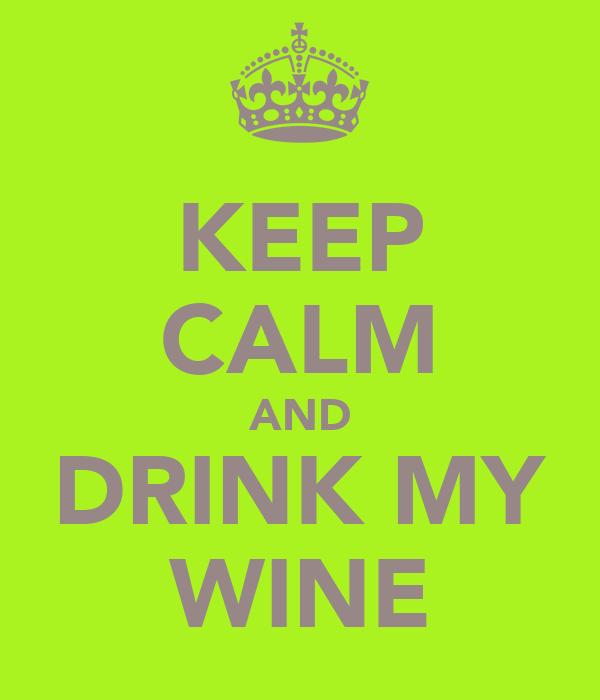 KEEP CALM AND DRINK MY WINE