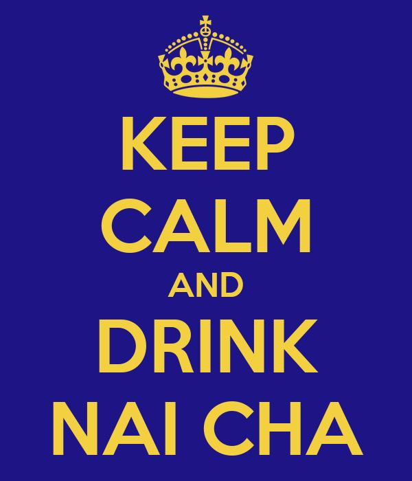 KEEP CALM AND DRINK NAI CHA