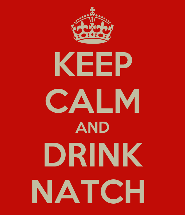 KEEP CALM AND DRINK NATCH