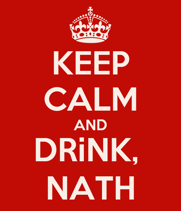 KEEP CALM AND DRiNK,  NATH