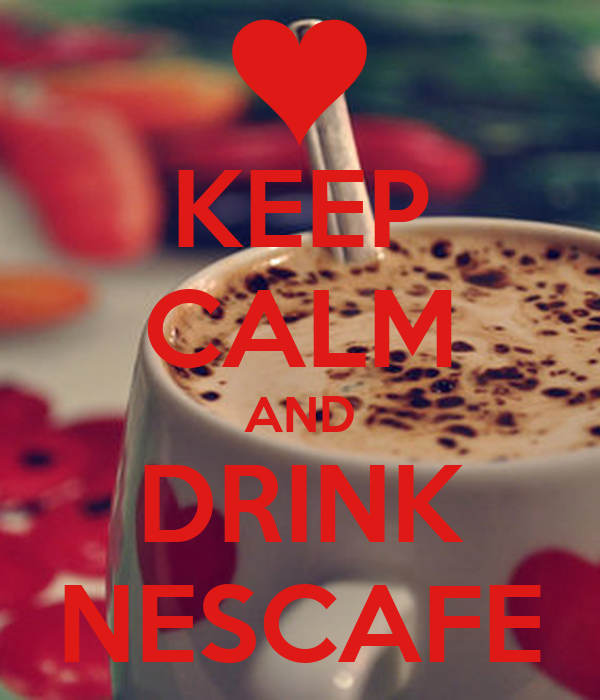 KEEP CALM AND DRINK NESCAFE
