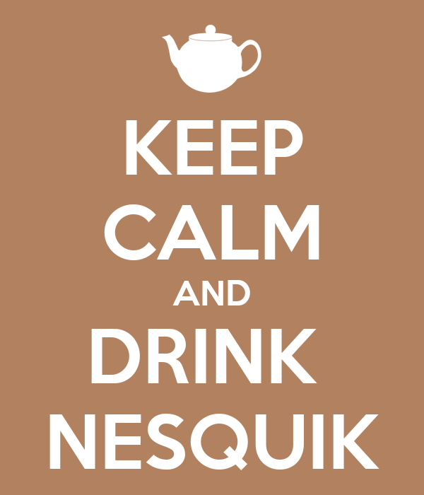 KEEP CALM AND DRINK  NESQUIK