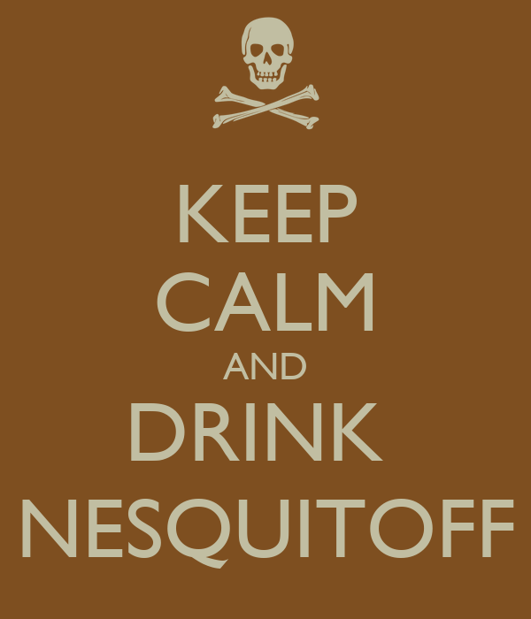 KEEP CALM AND DRINK  NESQUITOFF